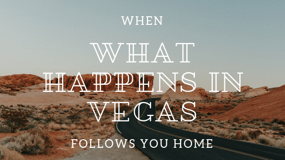 When What Happens in Vegas Follows You Home