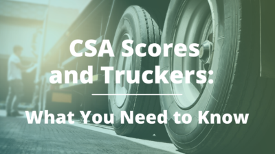 CSA Scores and Truckers: What You Need to Know